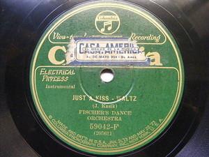 FISCHER'S DANCE ORCH Columbia 59042 78 JUST A KISS / LUNA