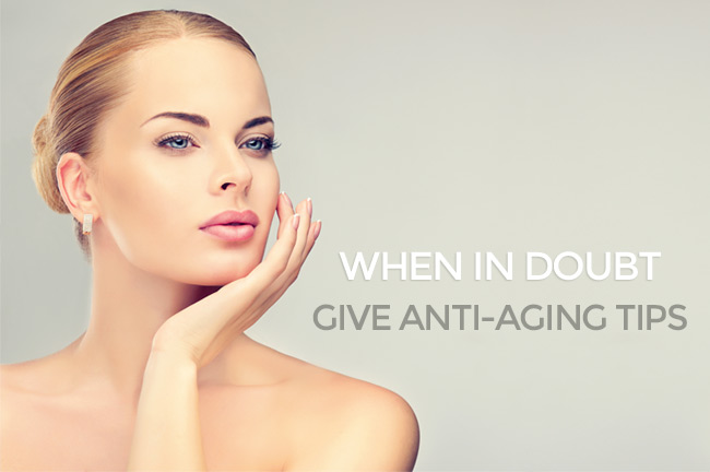 When in Doubt, Give Anti-Aging Tips