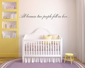 All because two people fell in love wall decal.
