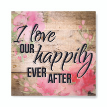 I love our happily ever after
