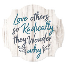 Love others so radically