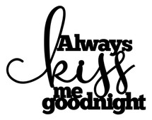 Always kiss me goodnight Word Art