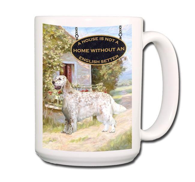 English Setter a House is Not a Home Coffee Tea Mug 15oz No 1