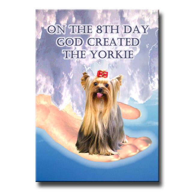 Yorkshire Terrier 8th Day God Created Fridge Magnet