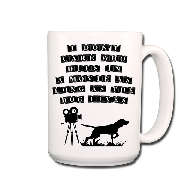 I Don't Care Who Dies in The Movie as Long as The Dog Lives Coffee Tea Mug 15 oz