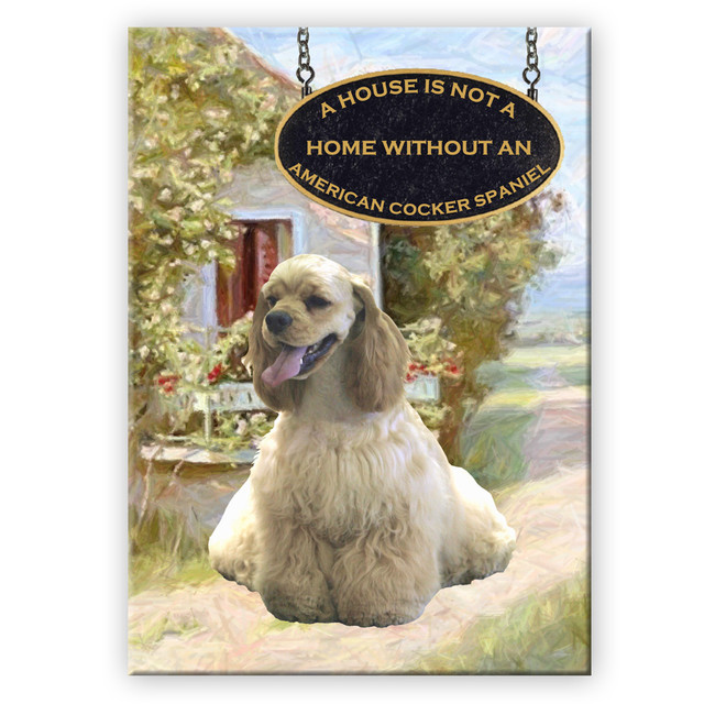 American Cocker Spaniel a House is Not a Home Fridge Magnet No 1