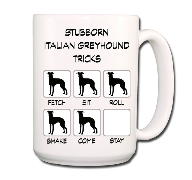 Italian Greyhound Stubborn Tricks Coffee Tea Mug 15oz
