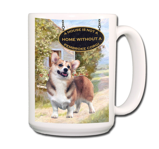Pembroke Welsh Corgi a House is Not a Home Coffee Tea Mug 15oz No 1