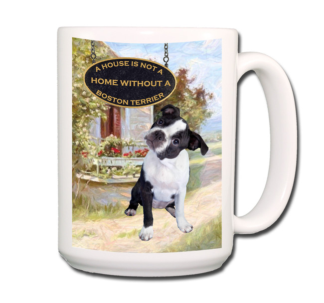 Boston Terrier a House is Not a Home Coffee Tea Mug 15oz No 3