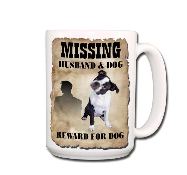 Boston Terrier Husband Missing Reward Coffee Tea Mug 15oz No 3