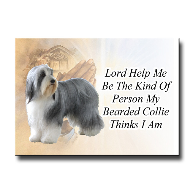 Bearded Collie Lord Help Me Be Fridge Magnet