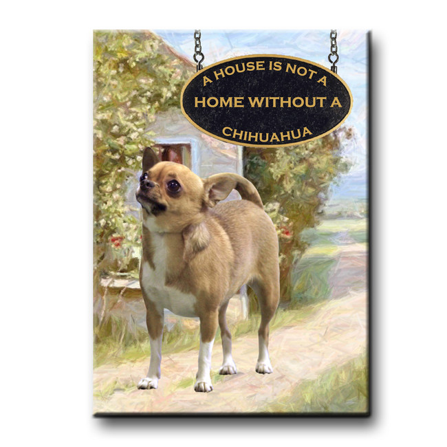 Chihuahua a House is Not a Home Fridge Magnet No 1