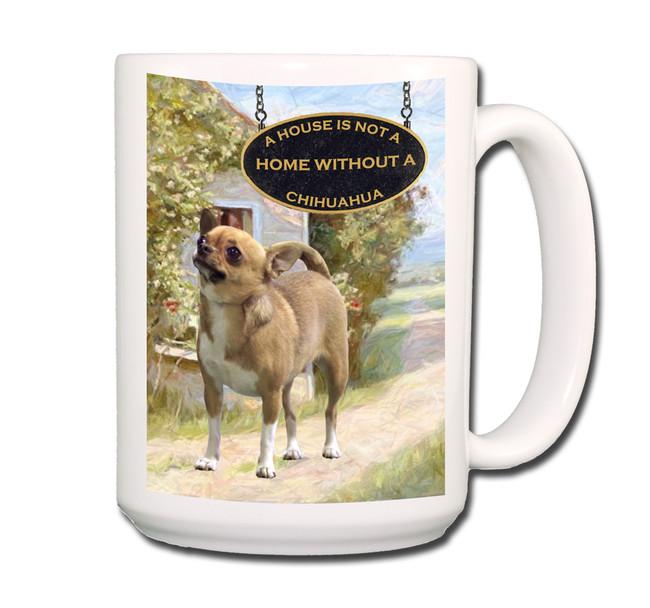 Chihuahua a House is Not a Home Coffee Tea Mug 15oz No 1