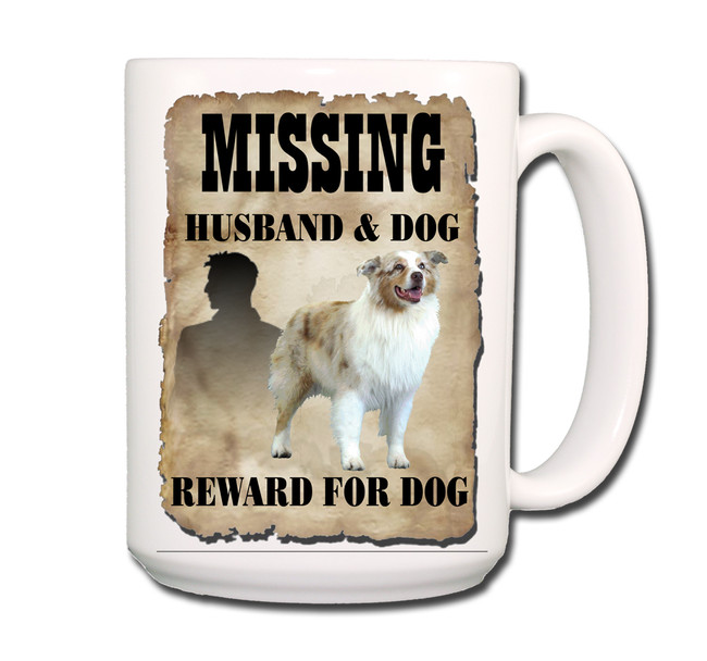 Australian Shepherd Dog Husband Missing Reward Coffee Tea Mug 15oz