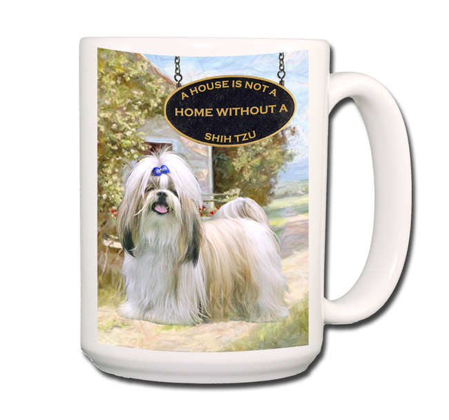 Shih Tzu a House is Not a Home Coffee Tea Mug 15oz
