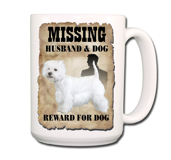 West Highland White Terrier Husband Missing Reward Coffee Tea Mug 15oz