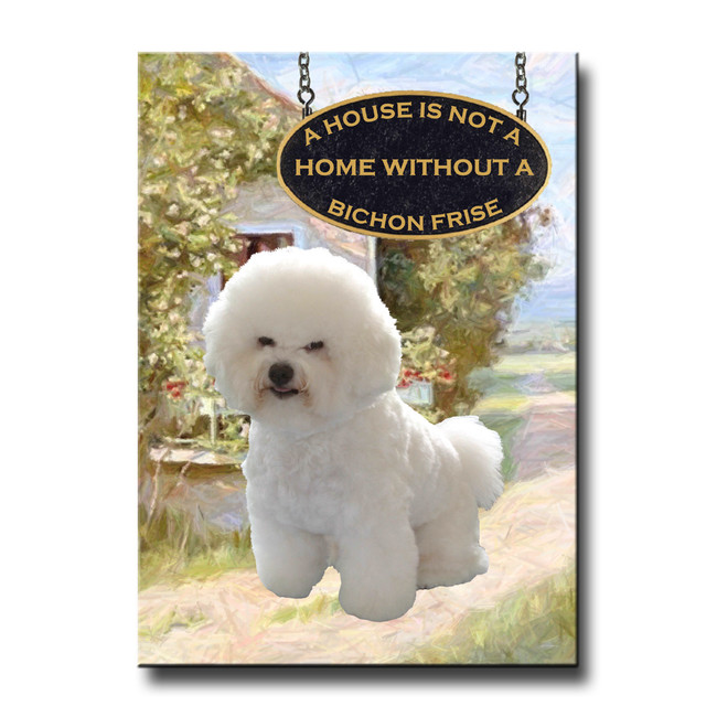 Bichon Frise a House is Not a Home Fridge Magnet