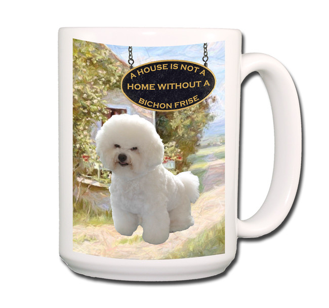 Bichon Frise a House is Not a Home Coffee Tea Mug 15oz