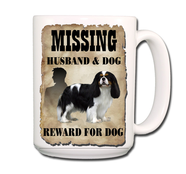 Cavalier King Charles Husband Missing Reward Coffee Tea Mug 15oz No 1