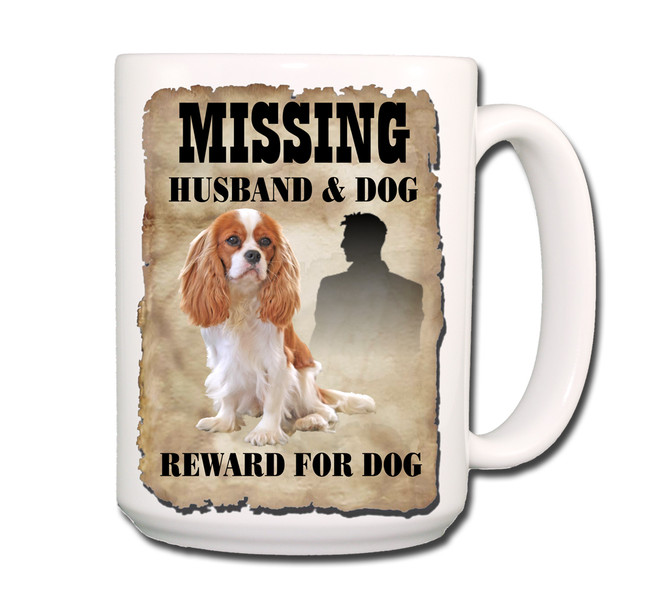 Cavalier King Charles Husband Missing Reward Coffee Tea Mug 15oz No 2