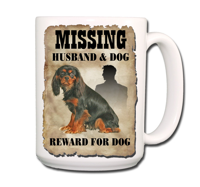 Cavalier King Charles Husband Missing Reward Coffee Tea Mug 15oz No 3