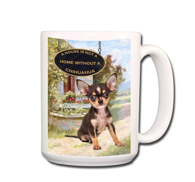 Chihuahua a House is Not a Home Coffee Tea Mug 15oz No 3