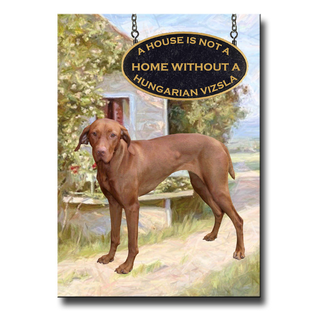 Hungarian Vizsla a House is Not a Home Fridge Magnet