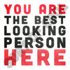 You Are The Best Looking Person Here | Wall Art Print