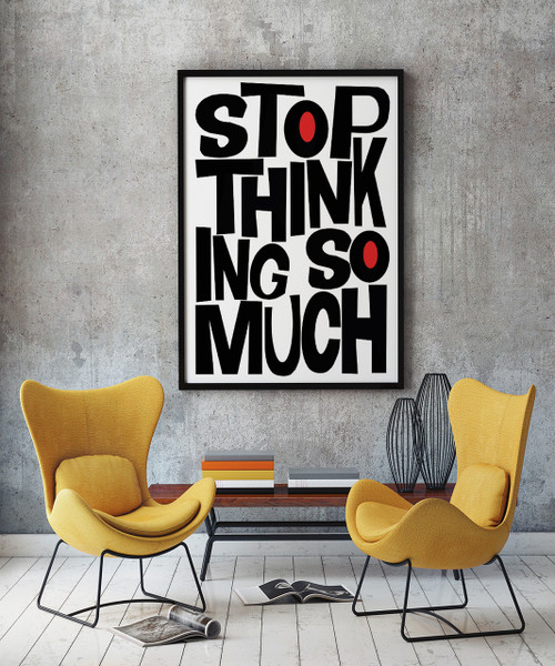 Stop Thinking So Much | Art Print | Wall Decor | Sort of Cool