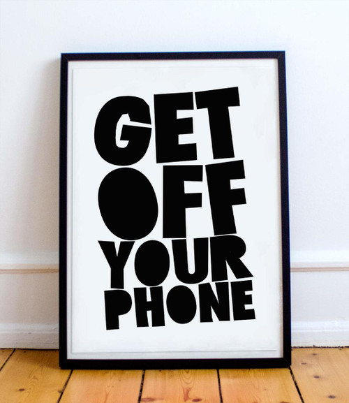 Get Off Your Phone | Print | Wall Decor