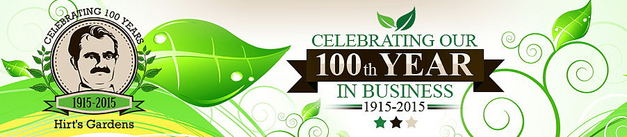 Hirt's Gardens. Celebrating Our 100th Year In Business. 1915-2015