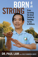 Born Strong: From Surviving the Great Famine To Teaching Tai Chi to Millions Book