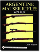 Argentine Mauser Rifles 1871-1959 by Colin Webster