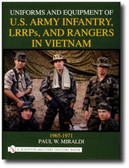 Uniforms and Equipment of U.S Army Infantry, LRRPs, and Rangers in Vietnam 1965-1971 by Paul W. Miraldi