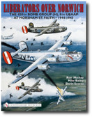 Liberators over Norwich: The 458th Bomb Group (H), 8th USAAF at Horsham St. Faith • 1944-1945 by Ron Mackay Mike Bailey & Darin Scorza