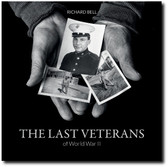 The Last Veterans of WWII: Portraits and Memories by Richard Bell