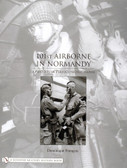 101st Airborne in Normandy: A History in Period Photographs