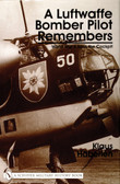 A Luftwaffe Bomber Pilot Remembers: World War II from the Cockpit