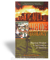 Vedic Ecology: Practical Wisdom for Surviving the 21st Century