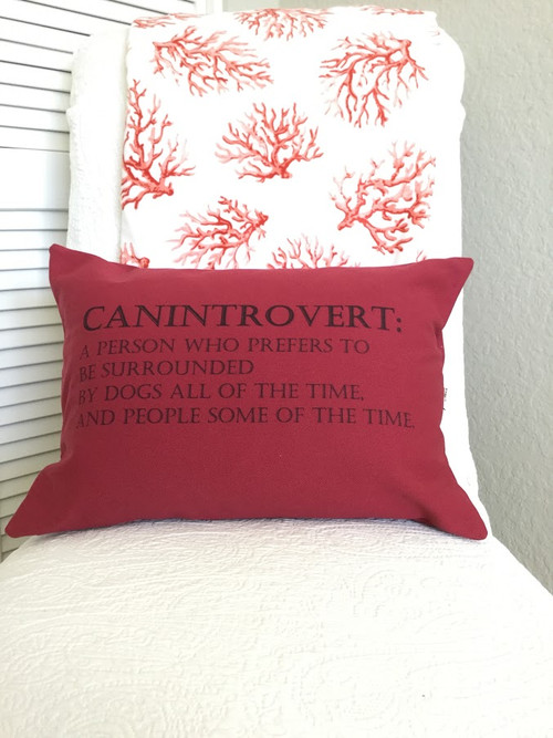 CANINTROVERT: A person who prefers to be surrounded by Dogs all of the time, and People some of the time in a beautiful wine colored canvas fabric