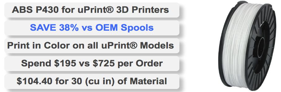 ABS P430 for uPrint® 3D Printers, SAVE 38% vs OEM Spools. Print in Color on all uPrint® Models. Spend $195 vs $725 per Order. $104.4 for 30 (cu in) of Material.