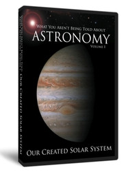 What You Aren't Being Told About Astronomy, Volume I: Our Created Solar System - DVD