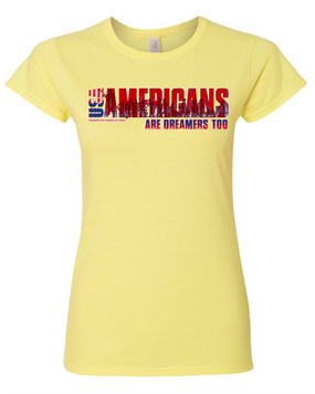"Ladies ""Americans are Dreamers Too"" Cotton T-Shirt"