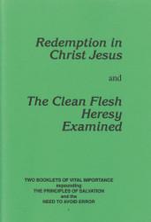 Redemption in Christ Jesus & Clean Flesh Heresy