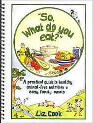 Animal Friendly Cook Book 'So, what do you eat?'