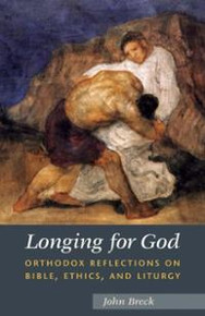 Longing for God: Orthodox Reflections on Bible, Ethics, and Liturgy by John Breck