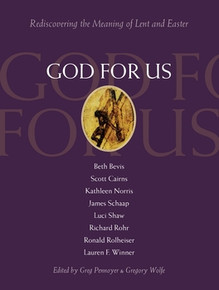 God For Us: Rediscovering the Meaning of Lent and Easter edited by Greg Pennoyer and Gregory Wolfe