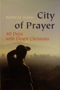 City of Prayer: 40 Days with Desert Christians by Rachel M. Srubas
