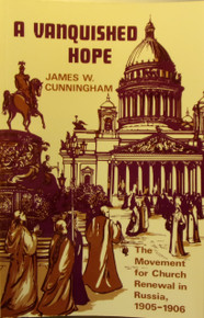 A Vanquished Hope:  The Movement for Church Renewal in Russia, 1905-1906 by James W. Cunningham