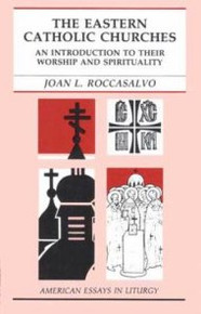The Eastern Catholic Churches: An Introduction to Their Worship and Spirituality by Joan L. Roccasalvo